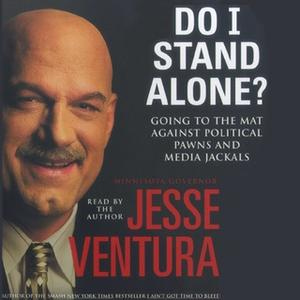 «Do I Stand Alone?: Going to the Mat Against Political Pawns and Media Jackals» by Jesse Ventura