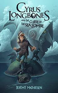 Cyrus LongBones and the Curse of the Sea Zombie