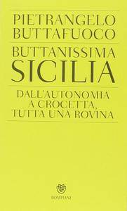 Pietrangelo Buttafuoco - Buttanissima Sicilia. Dall'autonomia a Crocetta, tutta una rovina