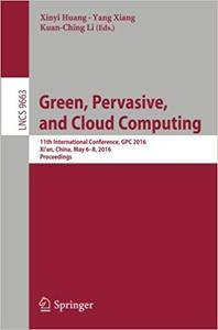 Green, Pervasive, and Cloud Computing: 11th International Conference, GPC 2016, Xi'an, China, May 6-8, 2016. Proceedings