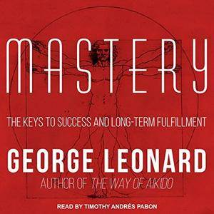 Mastery: The Keys to Success and Long-Term Fulfillment [Audiobook]