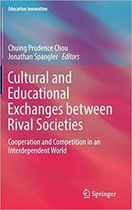 Cultural and Educational Exchanges between Rival Societies: Cooperation and Competition in an Interdependent World