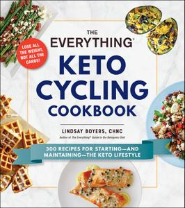 The Everything Keto Cycling Cookbook: 300 Recipes for Starting—and Maintaining—the Keto Lifestyle (Everything®)