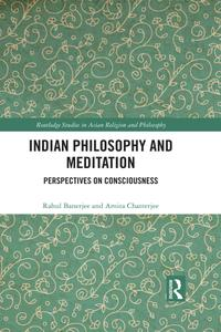 Indian Philosophy and Meditation: Perspectives on Consciousness (Routledge Studies in Asian Religion and Philosophy)