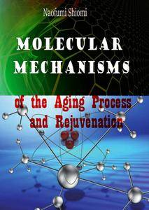 """""""Molecular Mechanisms of the Aging Process and Rejuvenation"""" ed. by Naofumi Shiomi"""