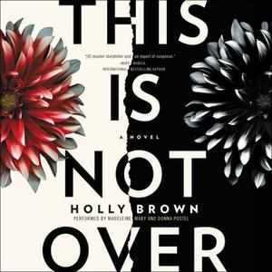 «This Is Not Over» by Holly Brown