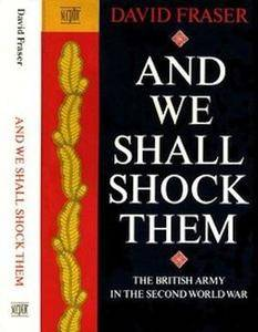 And We Shall Shock Them: The British Army in the Second World War (Repost)