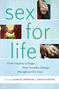 Sex for Life: From Virginity to Viagra, How Sexuality Changes Throughout Our Lives