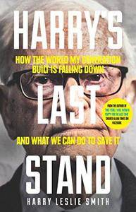Harry's Last Stand : How the World My Generation Built Is Falling Down, and What We Can Do to Save It