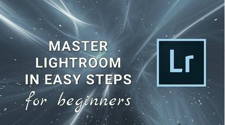 Master Adobe Lightroom in Easy Steps - for beginners