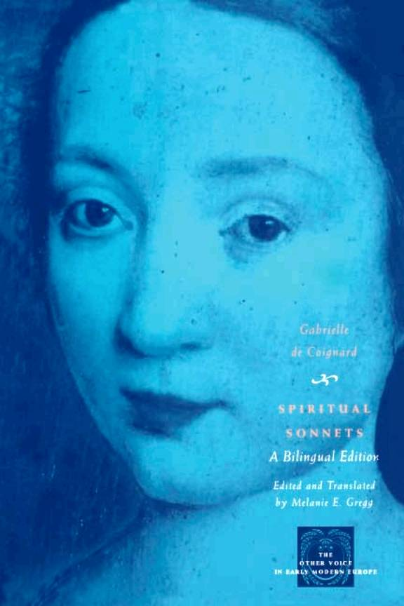 "Gabrielle de Coignard, ""Spiritual Sonnets: A Bilingual Edition (The Other Voice in Early Modern Europe)"""