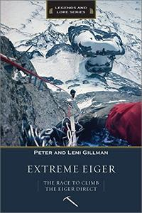 Extreme Eiger: The Race to Climb the Eiger Direct (Legends and Lore)