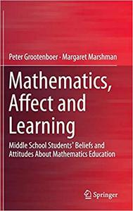 Mathematics, Affect and Learning Middle School Students' Beliefs and Attitudes About Mathematics ...