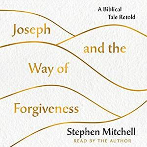 Joseph and the Way of Forgiveness: A Biblical Tale Retold [Audiobook]