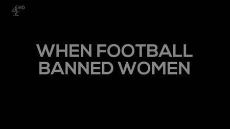 Channel 4 - When Football Banned Women (2017)