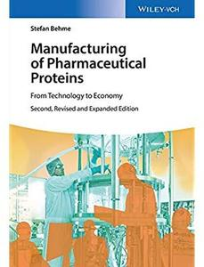 Manufacturing of Pharmaceutical Proteins: From Technology to Economy (2nd edition) [Repost]