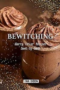 Bewitching: Harry Potter Recipes Book-by-Book