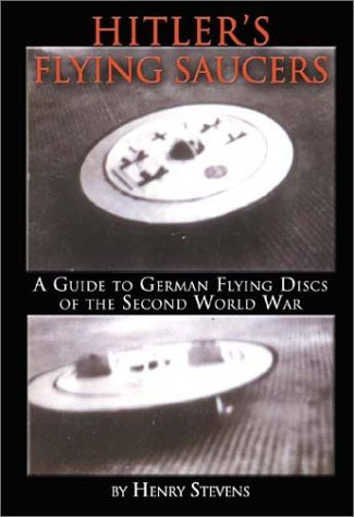 Hitler's Flying Saucers - A Guide To German Flying Discs Of The Second World War
