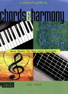 A Player's Guide to Chords and Harmony: Music Theory for Real-World Musicians (Repost)