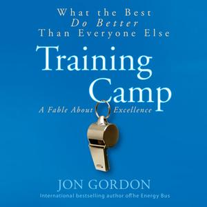 «Training Camp: What the Best Do Better Than Everyone Else» by Jon Gordon