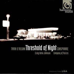 Conspirare, Craig Hella Johnson, Company of Voices - Tarik O'Regan: Threshold of Night (2008)