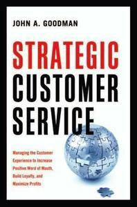 Strategic Customer Service: Managing the Customer Experience to Increase Positive Word of Mouth, Build Loyalty (repost)