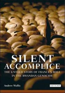 Silent accomplice : the untold story of France's role in the Rwandan genocide (Repost)