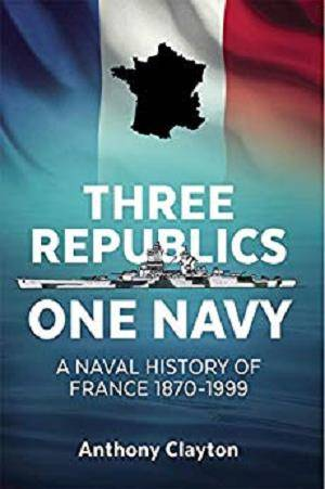 Three Republics One Navy: A Naval History of France 1870-1999 [Kindle Edition]