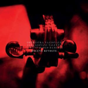 Orchestra Nazionale Jazz Giovani Talenti - Oscene Rivolte (2019)