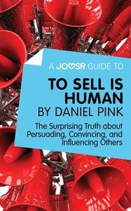 «A Joosr Guide to... To Sell Is Human by Daniel Pink» by Joosr