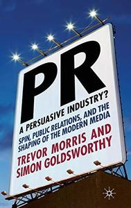 PR — a persuasive industry? : spin, public relations, and the shaping of the modern media