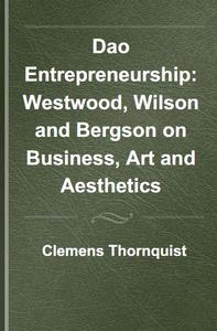 Dao entrepreneurship : Westwood, Wilson, and Bergson on business, art and aesthetics
