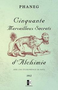 """Phaneg, """"Cinquante merveilleux secrets d'alchimie: Avec une étude-préface de Papus"""""""