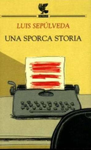 Luis Sepúlveda - Una sporca storia