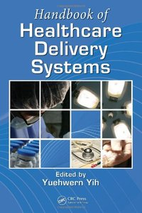 Handbook of Healthcare Delivery Systems (repost)
