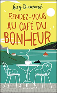 Rendez-vous au café du bonheur - Lucy Diamond