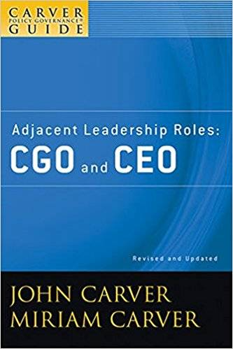 A Carver Policy Governance Guide, Adjacent Leadership Roles: CGO and CEO (Volume 4)