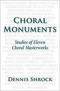 Choral Monuments: Studies of Eleven Choral Masterworks