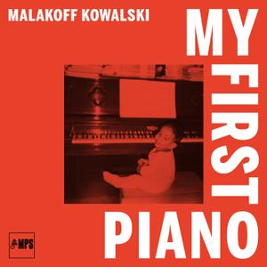 Malakoff Kowalski - My First Piano (2018) [Official Digital Download 24/88]
