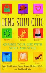 «Feng Shui Chic: Change Your Life With Spirit and Style» by Carole Meltzer,David Andrusia