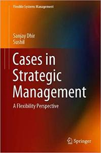 Cases in Strategic Management: A Flexibility Perspective