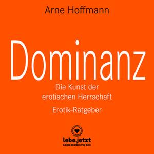 «Dominanz: Die Kunst der erotischen Herrschaft (Erotik Ratgeber)» by Arne Hoffmann