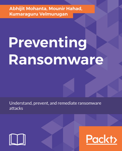 Preventing Ransomware : Understand, Prevent, and Remediate Ransomware Attacks