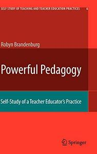 Powerful Pedagogy: Self-Study of a Teacher Educators Practice (Self Study of Teaching and Teacher Education Practices, Vol. 6)