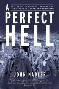 A Perfect Hell: The Forgotten Story of the Canadian Commandos of the Second World War
