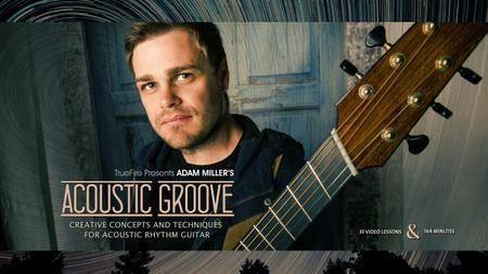 Truefire - Adam Miller's Acoustic Groove (2015) [repost]