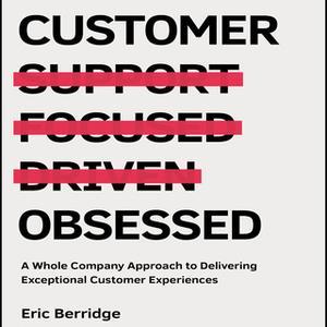 «Customer Obsessed» by Eric Berridge