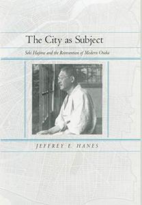 The City as Subject: Seki Hajime and the Reinvention of Modern Osaka (Twentieth-Century Japan)