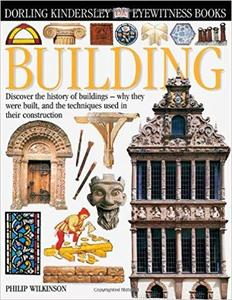 Building: Discover the History of Buildings Why They Were Built and the Techniques Used in Their Construction
