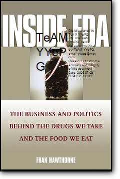 Fran Hawthorne, «Inside the FDA: The Business and Politics Behind the Drugs We Take and the Food We Eat»